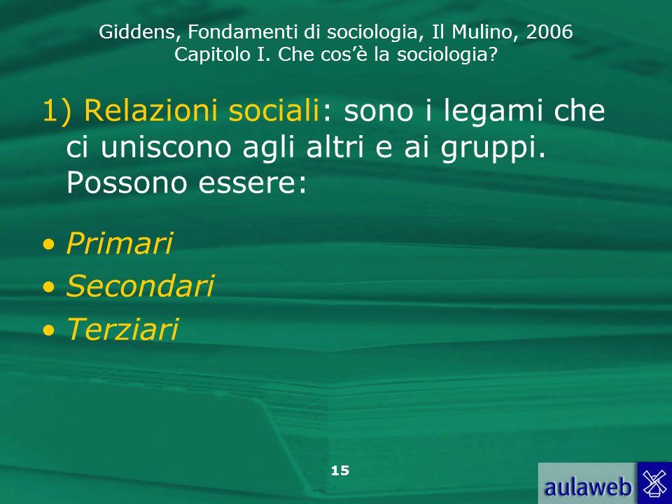 1) Relazioni sociali: sono i legami che ci uniscono agli altri e ai gruppi. Possono essere: