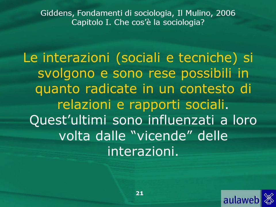 Le interazioni (sociali e tecniche) si svolgono e sono rese possibili in quanto radicate in un contesto di relazioni e rapporti sociali.