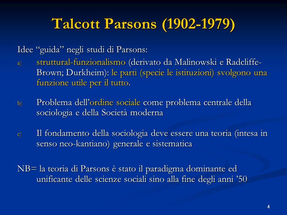 Talcott Parsons (1902-1979) Idee guida negli studi di Parsons:
