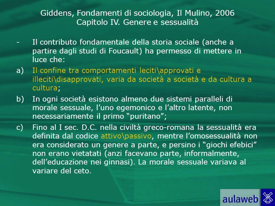 Il contributo fondamentale della storia sociale (anche a partire dagli studi di Foucault) ha permesso di mettere in luce che: