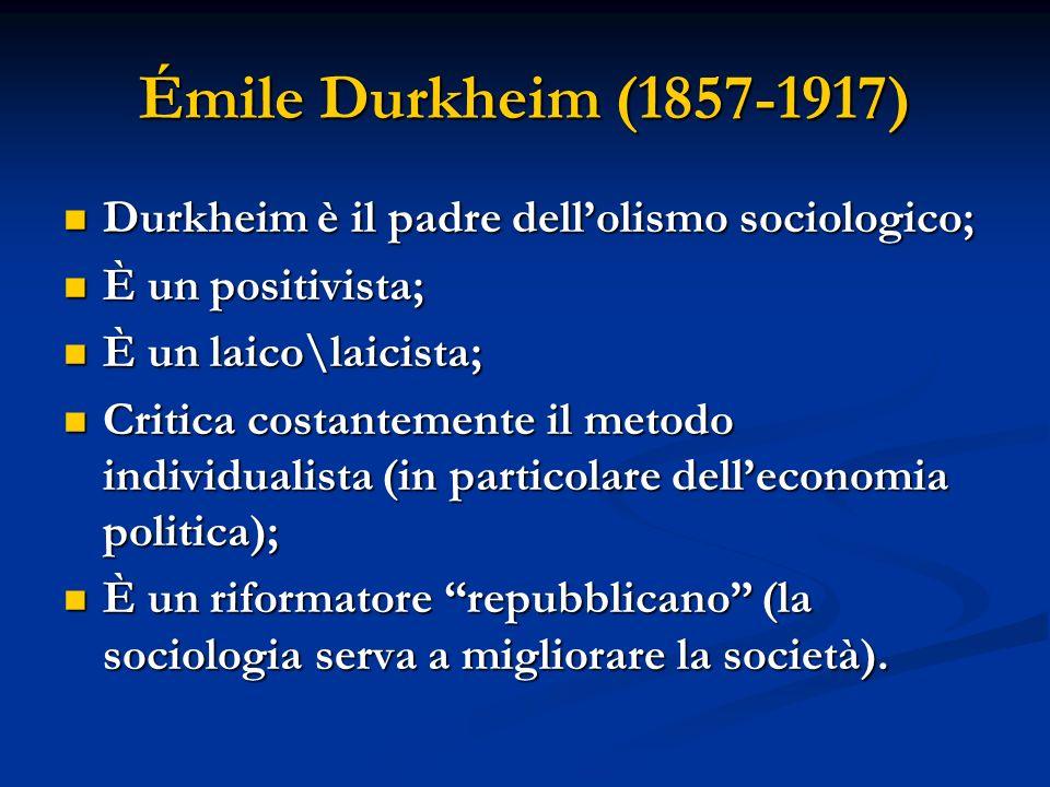 Émile Durkheim (1857-1917) Durkheim è il padre dell'olismo sociologico; È un positivista; È un laico\laicista;