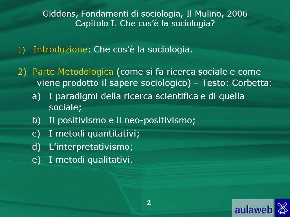 I paradigmi della ricerca scientifica e di quella sociale;
