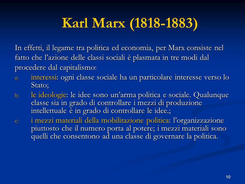 Karl Marx (1818-1883) In effetti, il legame tra politica ed economia, per Marx consiste nel.