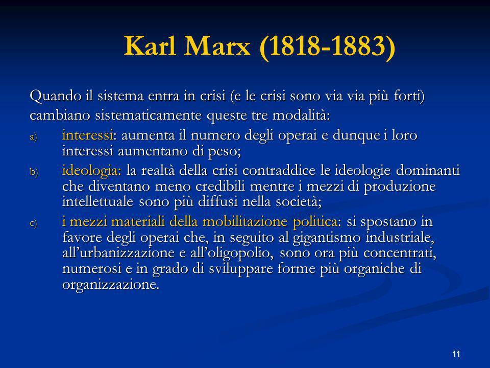 Karl Marx (1818-1883) Quando il sistema entra in crisi (e le crisi sono via via più forti) cambiano sistematicamente queste tre modalità: