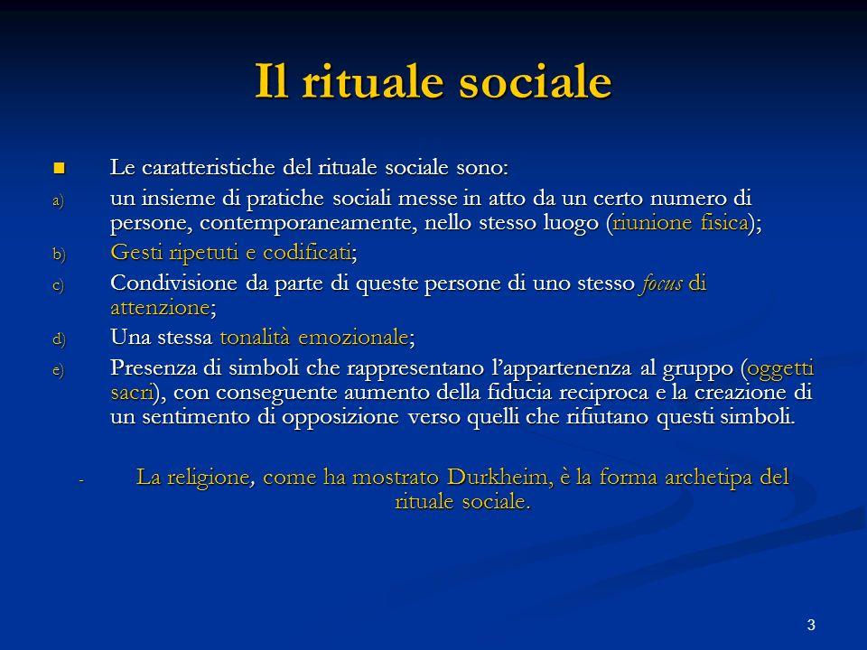 Il rituale sociale Le caratteristiche del rituale sociale sono: