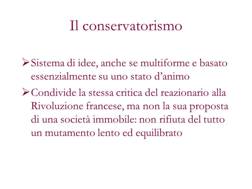 Il conservatorismo Sistema di idee, anche se multiforme e basato essenzialmente su uno stato d'animo.