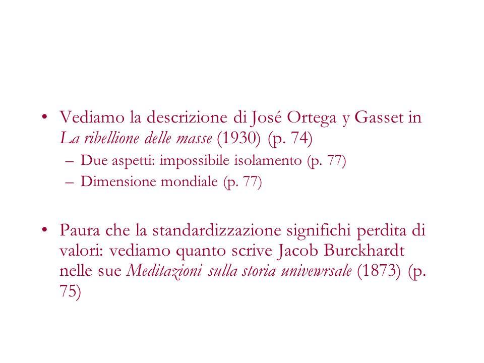 Vediamo la descrizione di José Ortega y Gasset in La ribellione delle masse (1930) (p. 74)