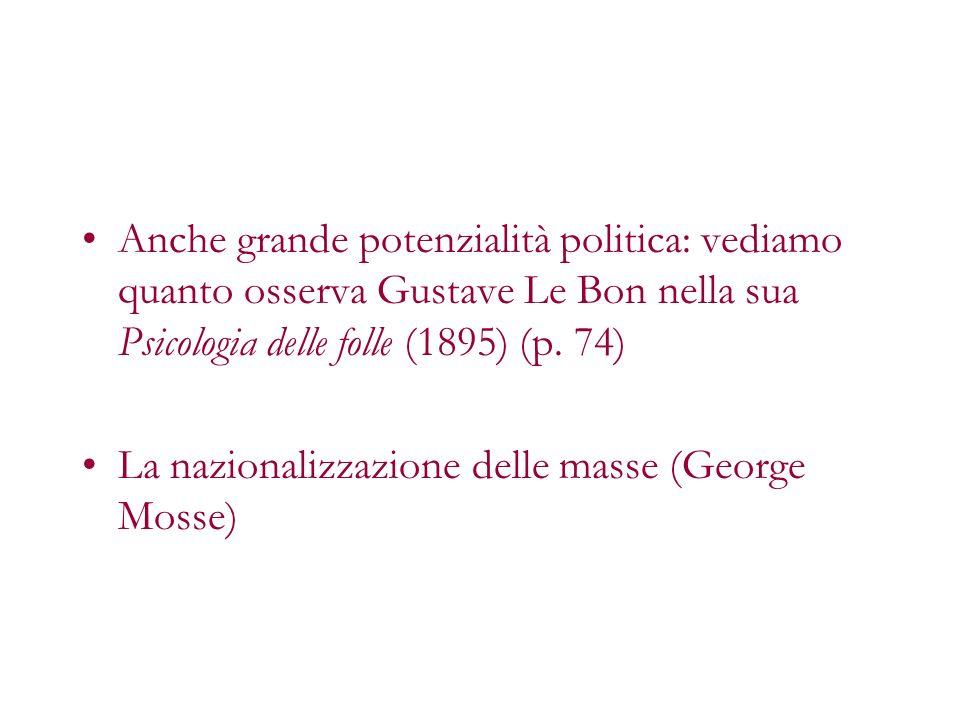Anche grande potenzialità politica: vediamo quanto osserva Gustave Le Bon nella sua Psicologia delle folle (1895) (p. 74)