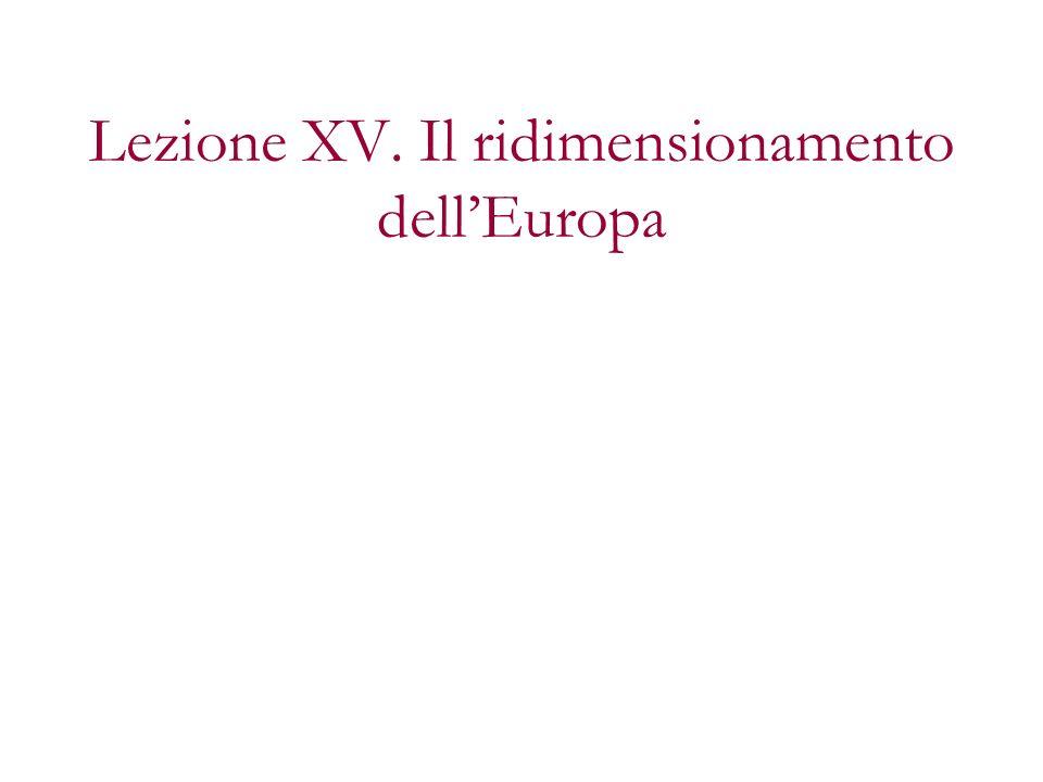 Lezione XV. Il ridimensionamento dell'Europa
