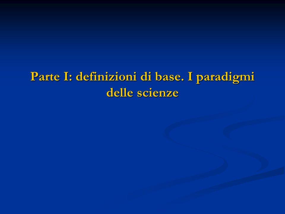 Parte I: definizioni di base. I paradigmi delle scienze