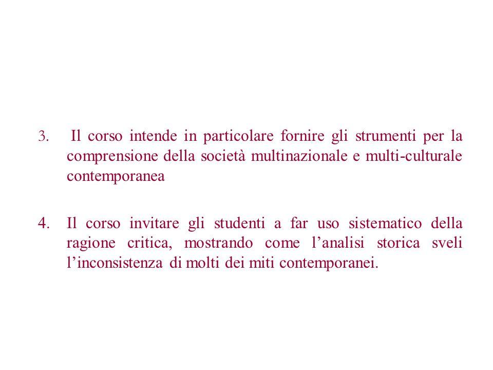Il corso intende in particolare fornire gli strumenti per la comprensione della società multinazionale e multi-culturale contemporanea