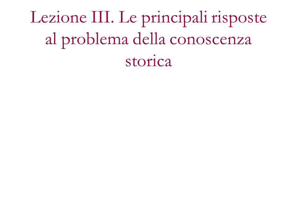 Lezione III. Le principali risposte al problema della conoscenza storica