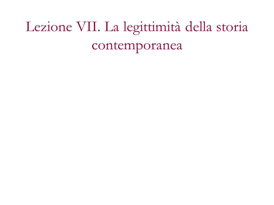 Lezione VII. La legittimità della storia contemporanea