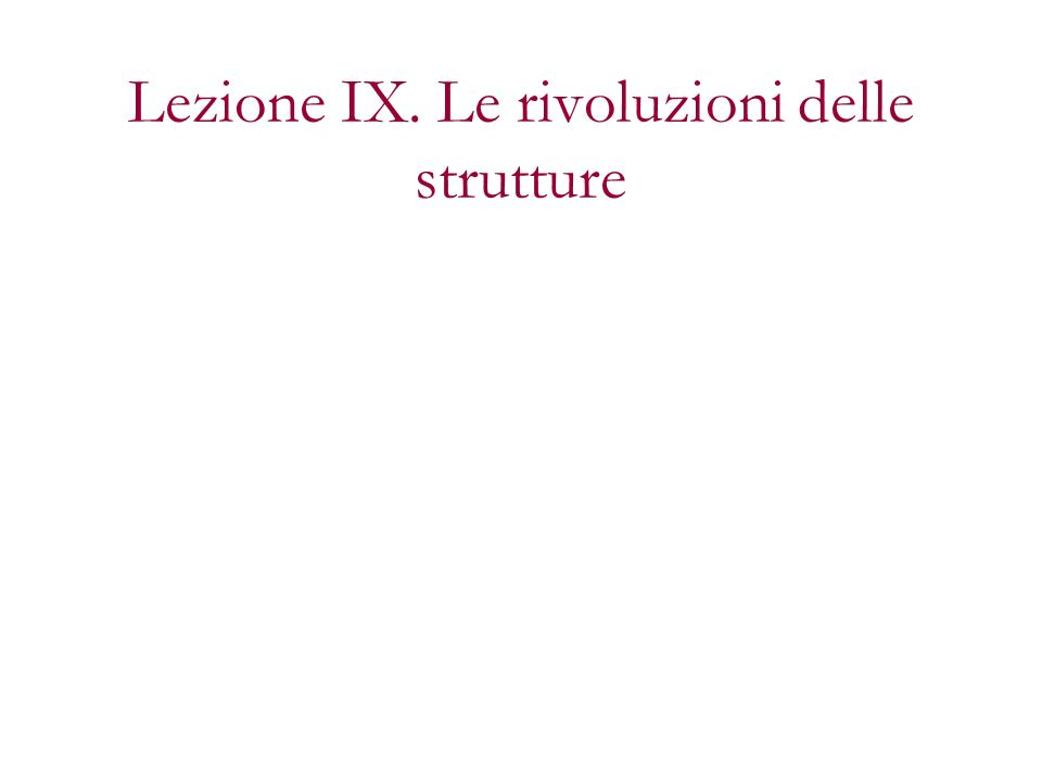 Lezione IX. Le rivoluzioni delle strutture