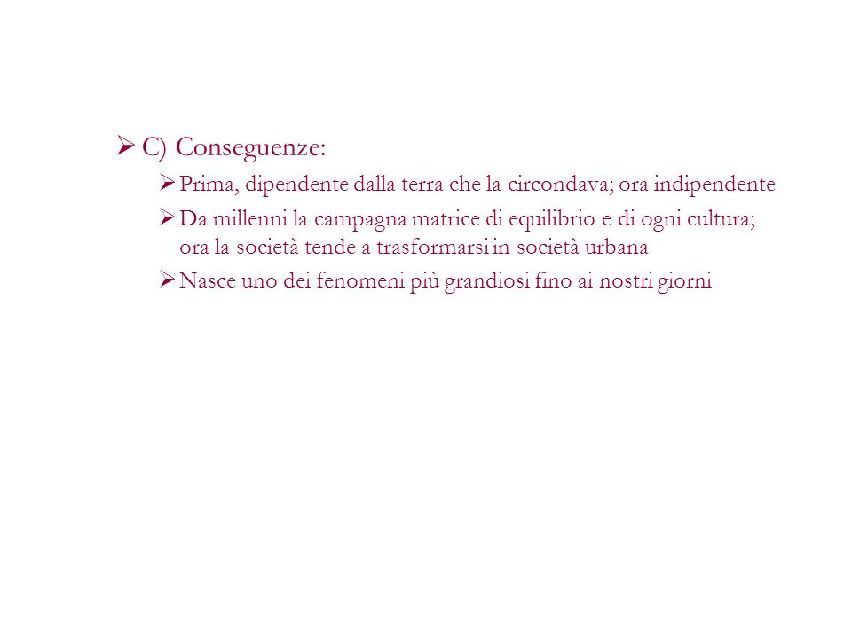 C) Conseguenze: Prima, dipendente dalla terra che la circondava; ora indipendente.