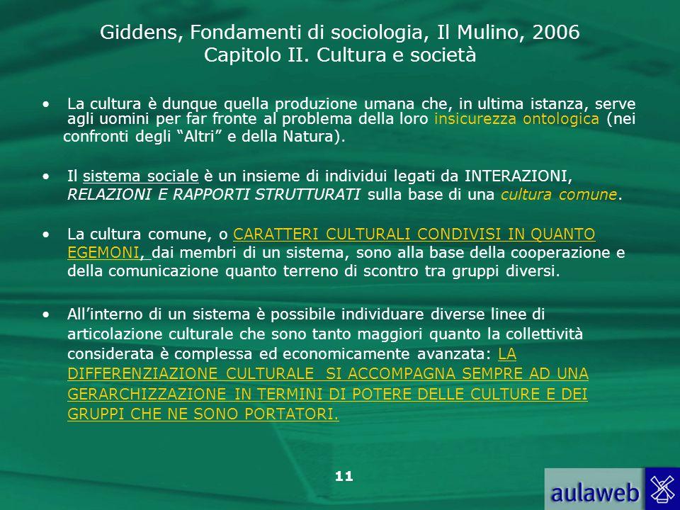 La cultura è dunque quella produzione umana che, in ultima istanza, serve agli uomini per far fronte al problema della loro insicurezza ontologica (nei