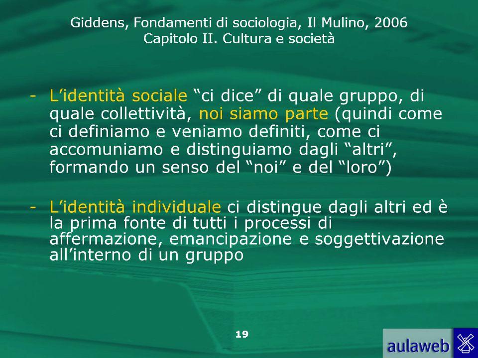 L'identità sociale ci dice di quale gruppo, di quale collettività, noi siamo parte (quindi come ci definiamo e veniamo definiti, come ci accomuniamo e distinguiamo dagli altri , formando un senso del noi e del loro )