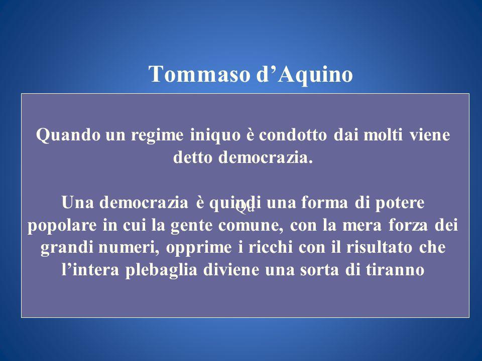 Quando un regime iniquo è condotto dai molti viene detto democrazia.