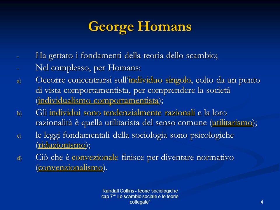 George Homans Ha gettato i fondamenti della teoria dello scambio;