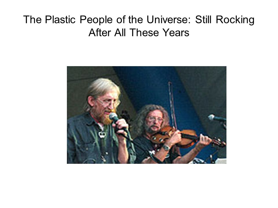The Plastic People of the Universe: Still Rocking After All These Years