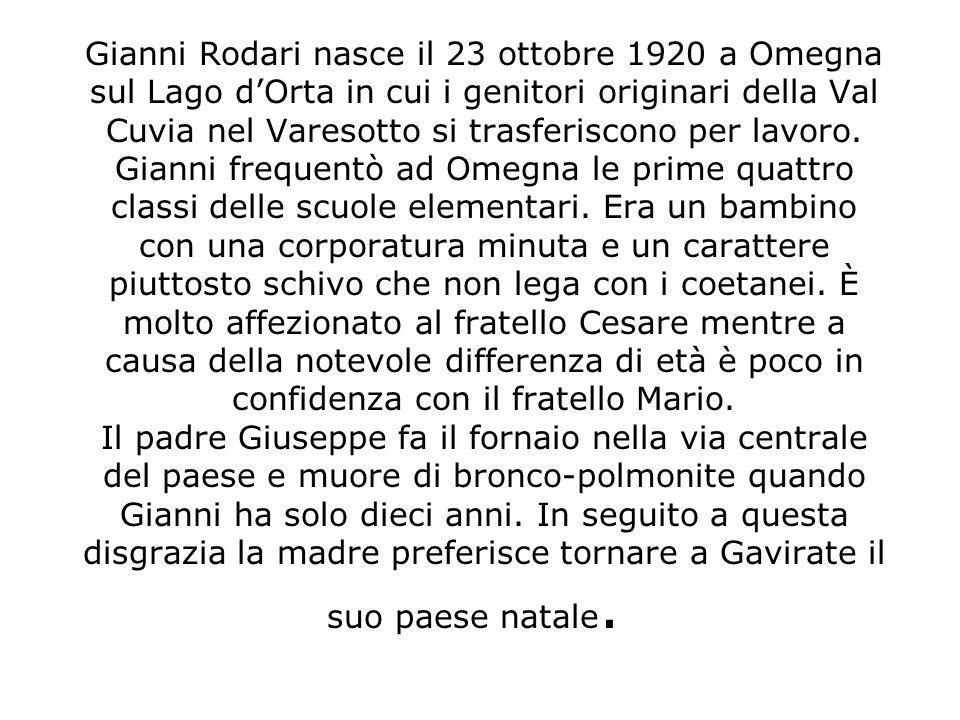 Gianni Rodari nasce il 23 ottobre 1920 a Omegna sul Lago d'Orta in cui i genitori originari della Val Cuvia nel Varesotto si trasferiscono per lavoro.