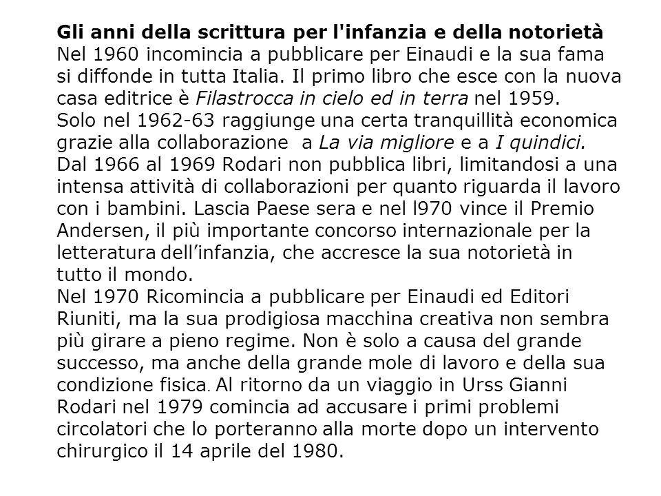 Gli anni della scrittura per l infanzia e della notorietà Nel 1960 incomincia a pubblicare per Einaudi e la sua fama si diffonde in tutta Italia.