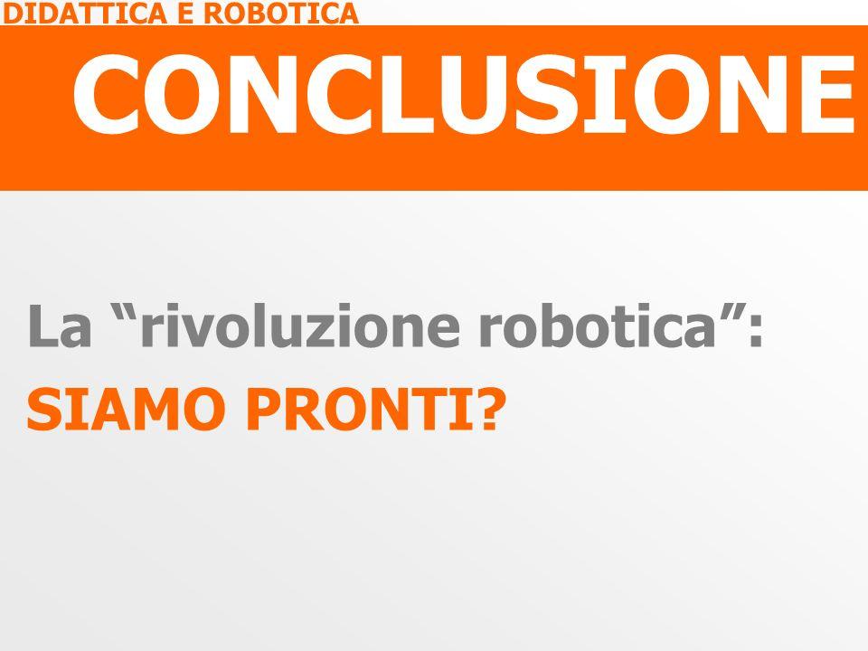 CONCLUSIONE La rivoluzione robotica : SIAMO PRONTI