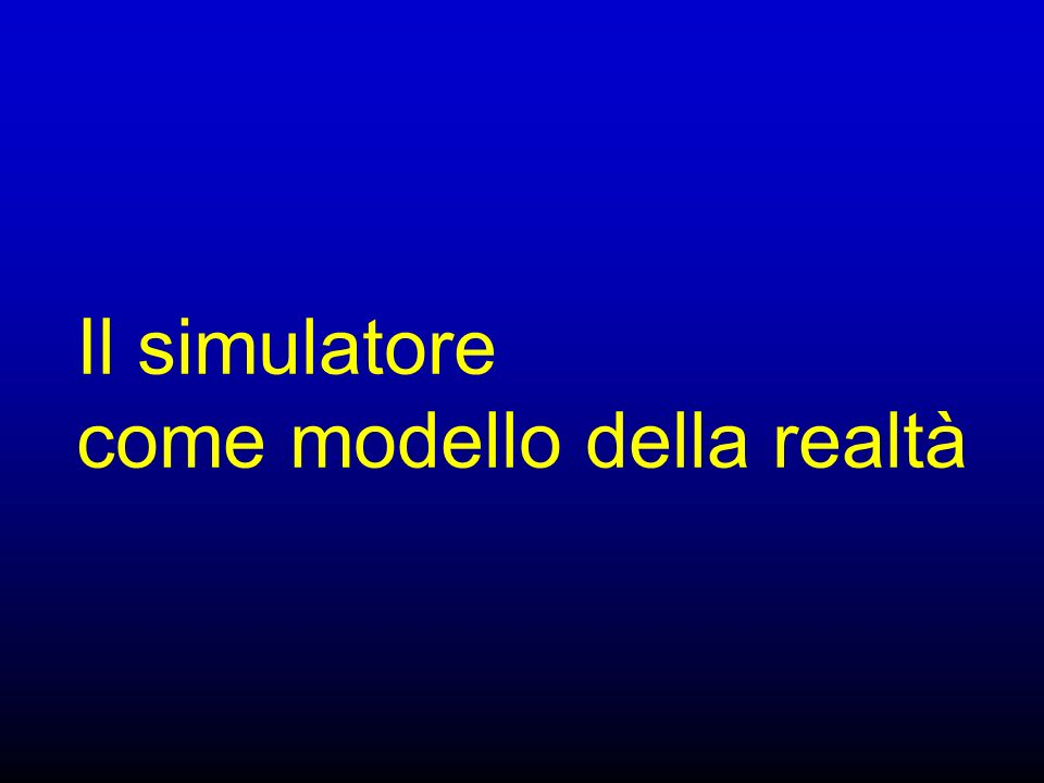 Il simulatore come modello della realtà
