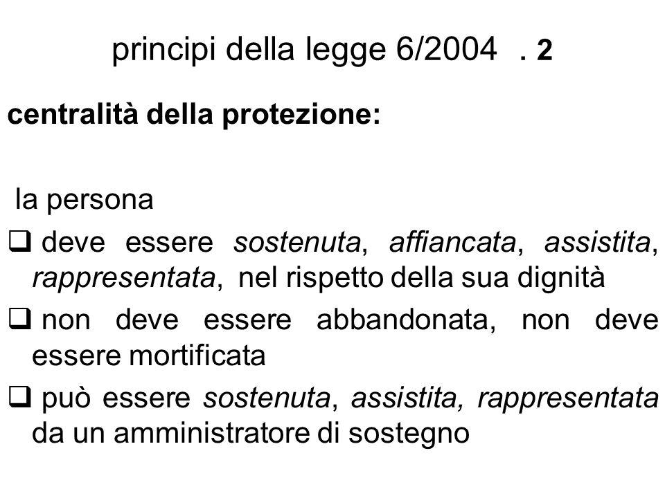 principi della legge 6/2004 . 2 centralità della protezione: