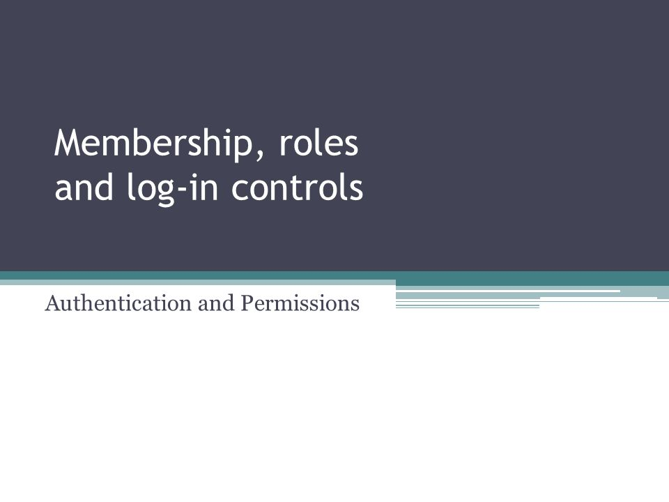 Membership, roles and log-in controls