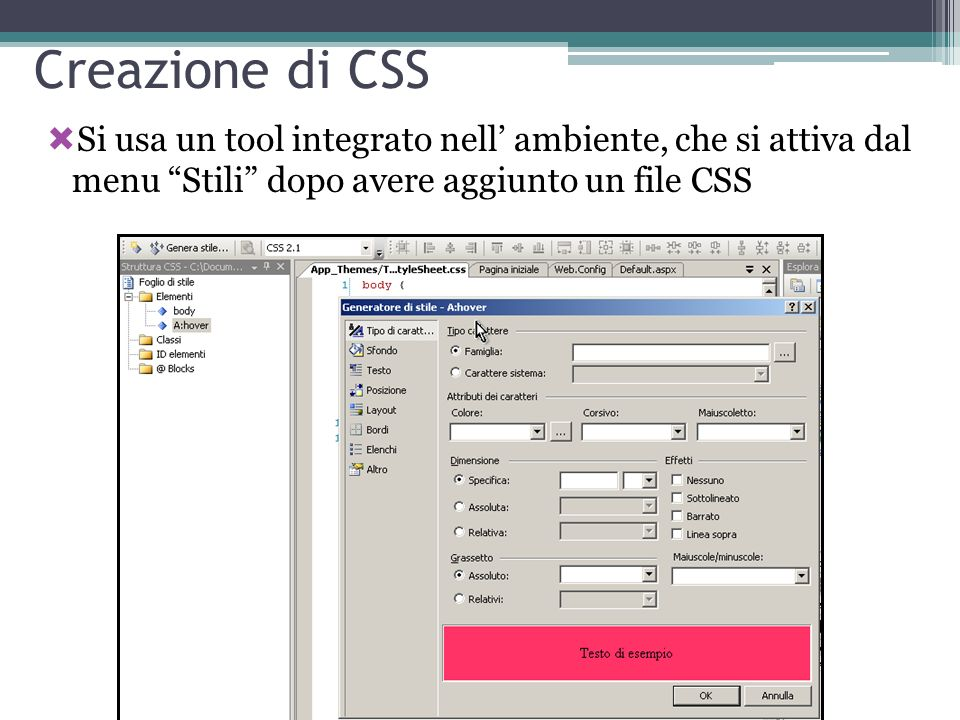 Creazione di CSS Si usa un tool integrato nell' ambiente, che si attiva dal menu Stili dopo avere aggiunto un file CSS.