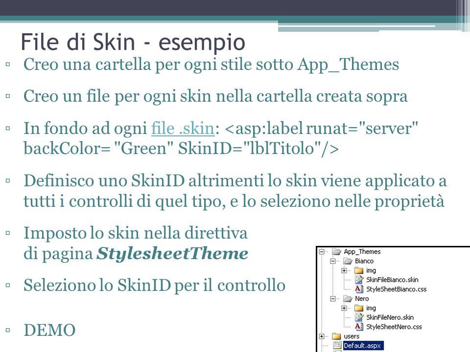 File di Skin - esempio Creo una cartella per ogni stile sotto App_Themes. Creo un file per ogni skin nella cartella creata sopra.