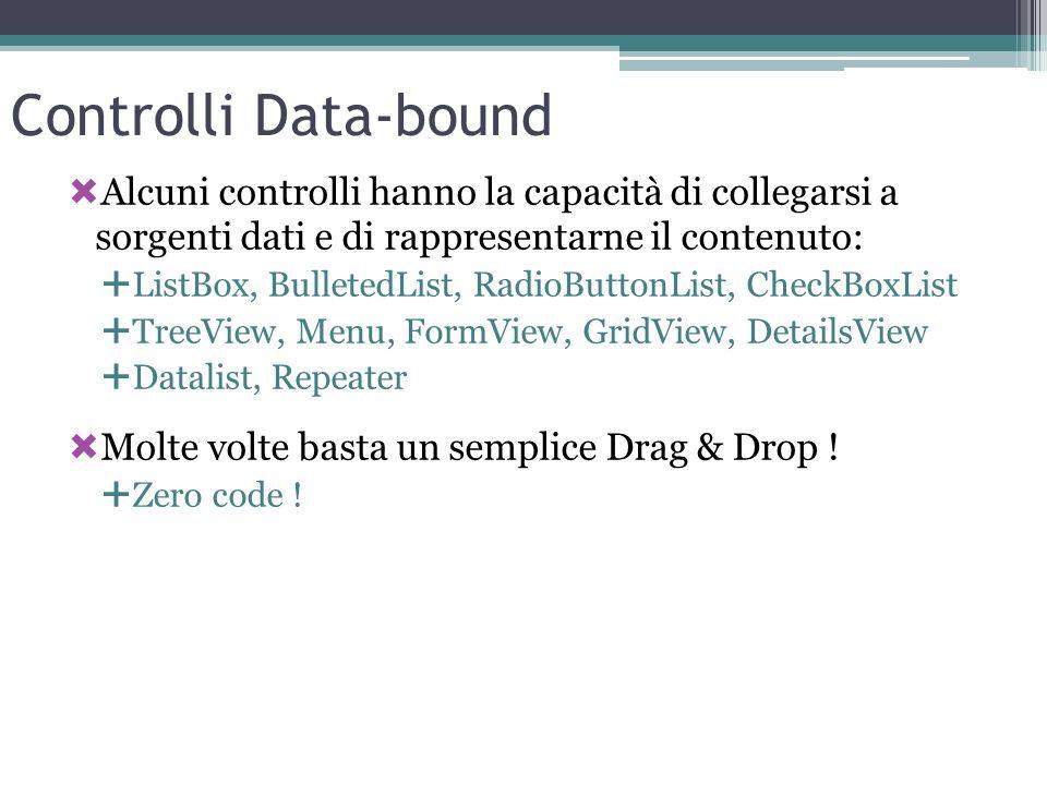 Controlli Data-bound Alcuni controlli hanno la capacità di collegarsi a sorgenti dati e di rappresentarne il contenuto: