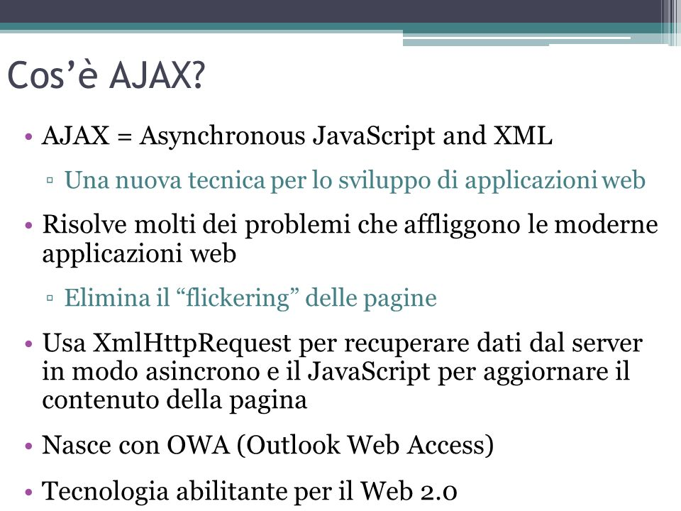 Cos'è AJAX AJAX = Asynchronous JavaScript and XML