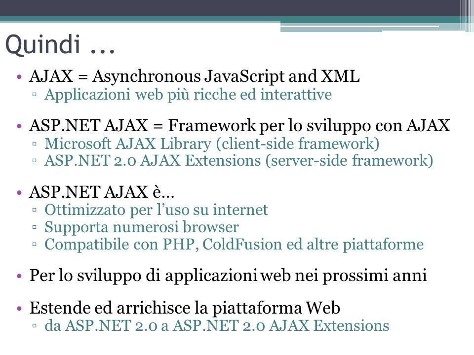 Quindi ... AJAX = Asynchronous JavaScript and XML