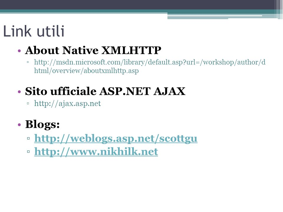 Link utili About Native XMLHTTP Sito ufficiale ASP.NET AJAX Blogs: