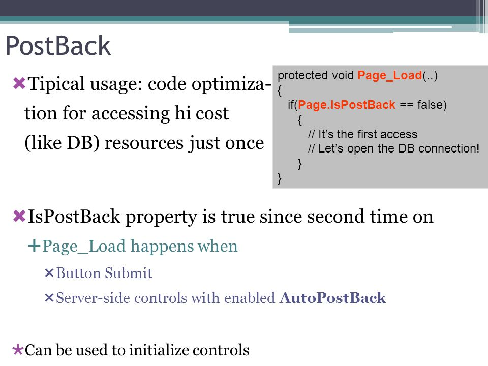 PostBack Tipical usage: code optimiza- tion for accessing hi cost (like DB) resources just once.