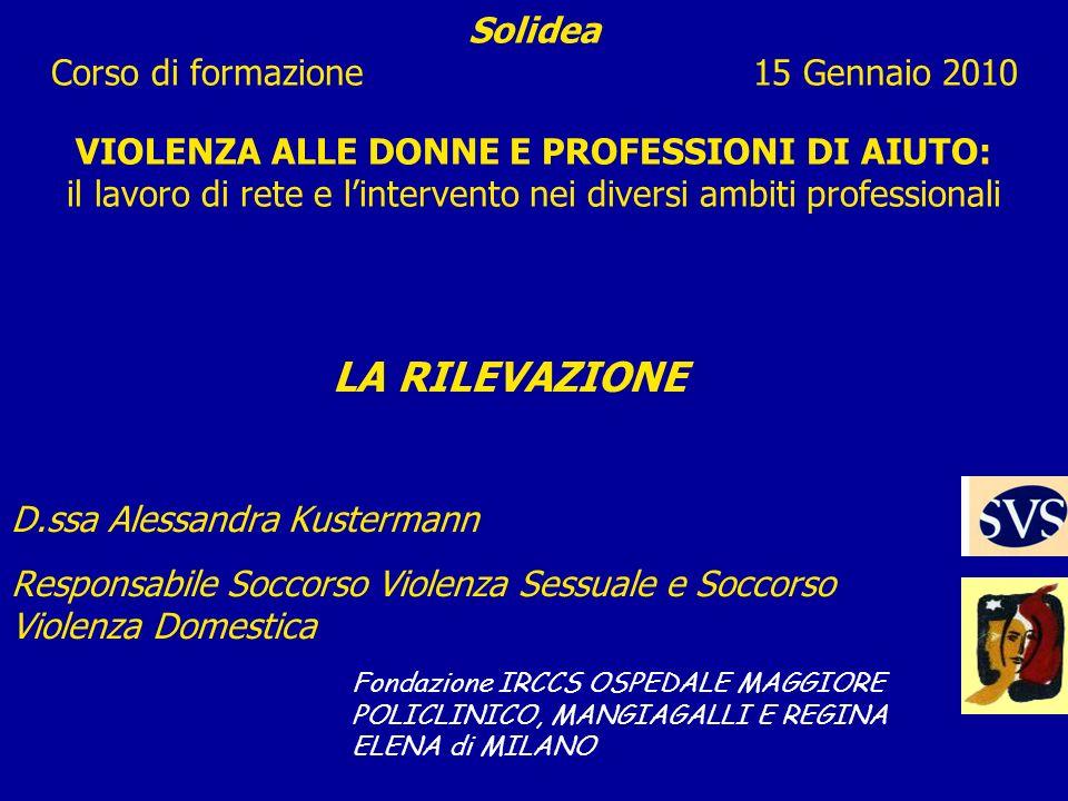 Solidea Corso di formazione 15 Gennaio 2010 VIOLENZA ALLE DONNE E PROFESSIONI DI AIUTO: il lavoro di rete e l'intervento nei diversi ambiti professionali