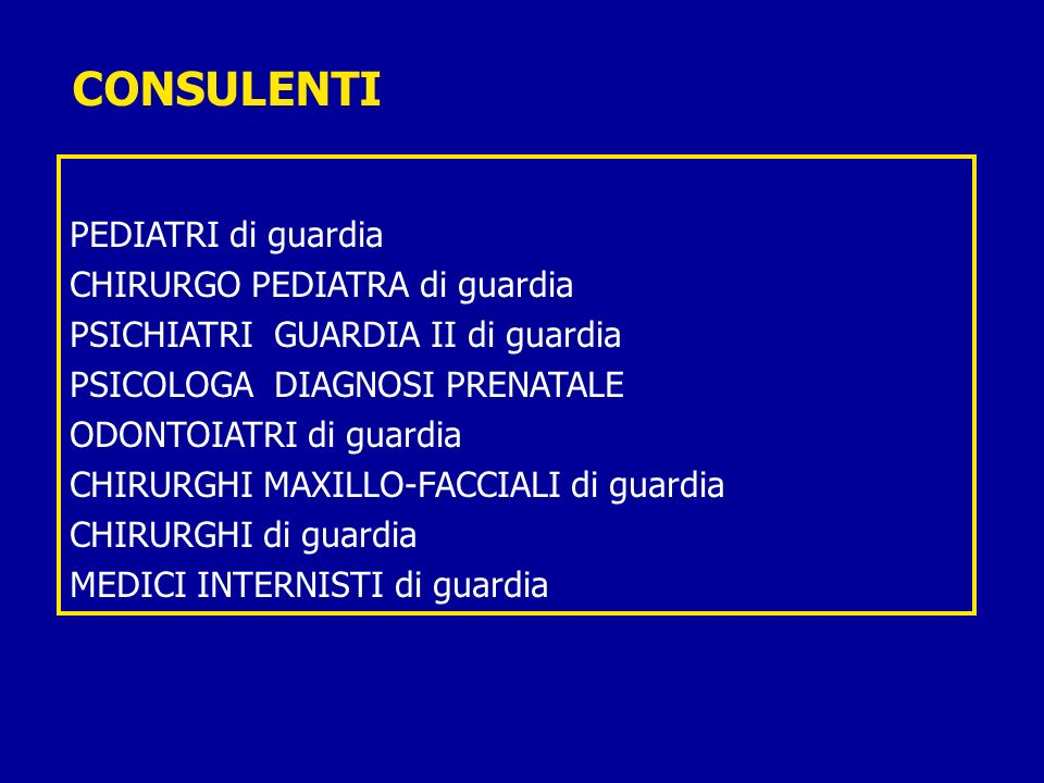 CONSULENTI PEDIATRI di guardia CHIRURGO PEDIATRA di guardia