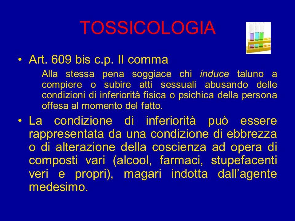 TOSSICOLOGIA Art. 609 bis c.p. II comma