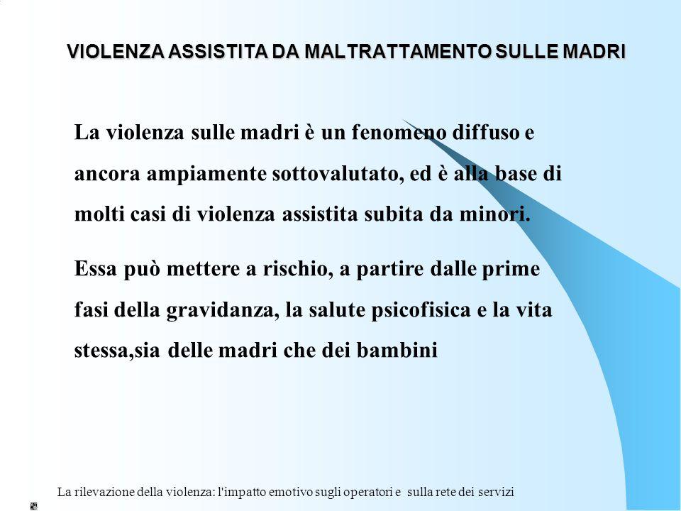 VIOLENZA ASSISTITA DA MALTRATTAMENTO SULLE MADRI