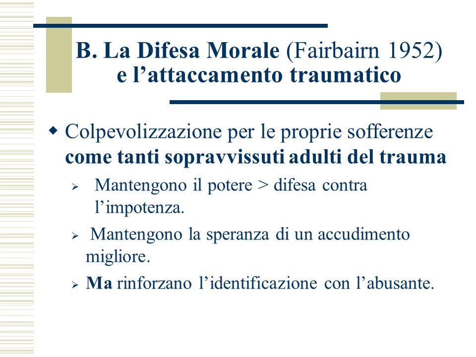 B. La Difesa Morale (Fairbairn 1952) e l'attaccamento traumatico