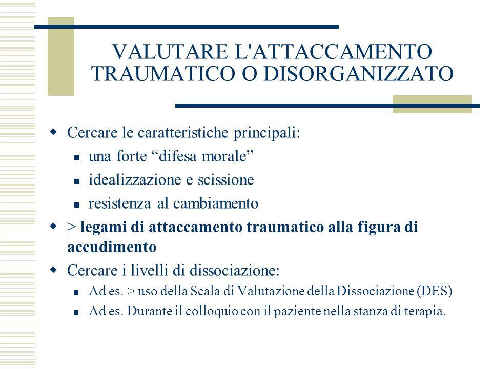 VALUTARE L ATTACCAMENTO TRAUMATICO O DISORGANIZZATO