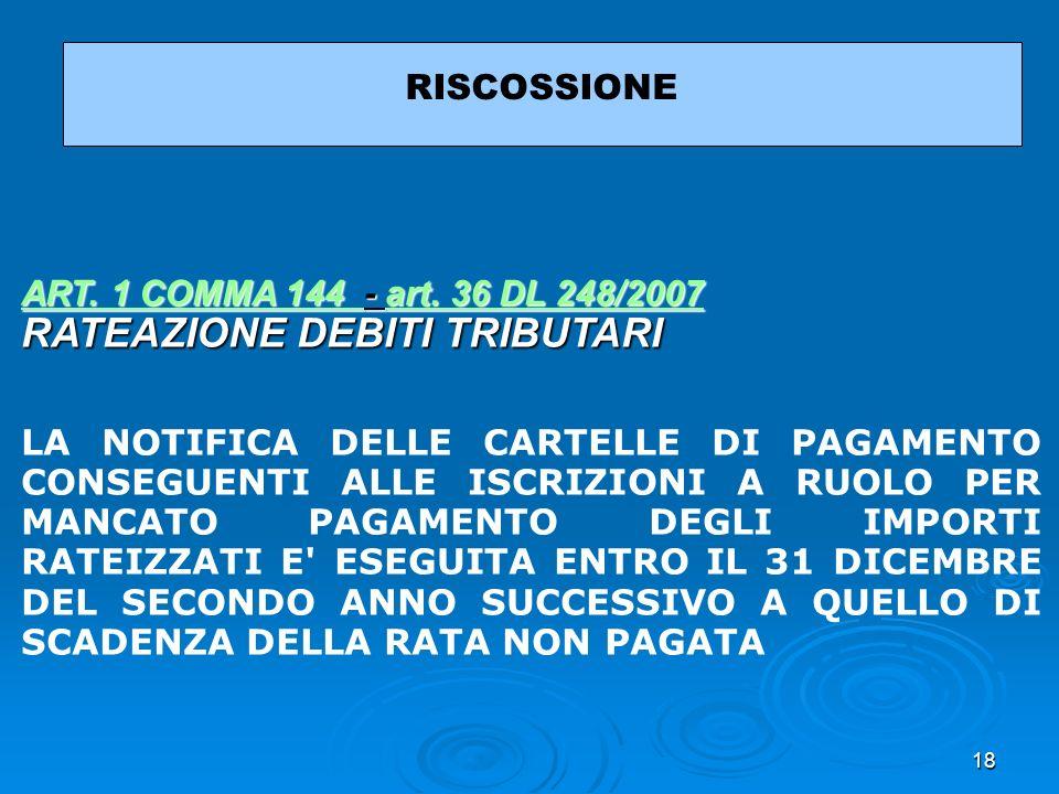 RISCOSSIONE ART. 1 COMMA 144 - art. 36 DL 248/2007 RATEAZIONE DEBITI TRIBUTARI.