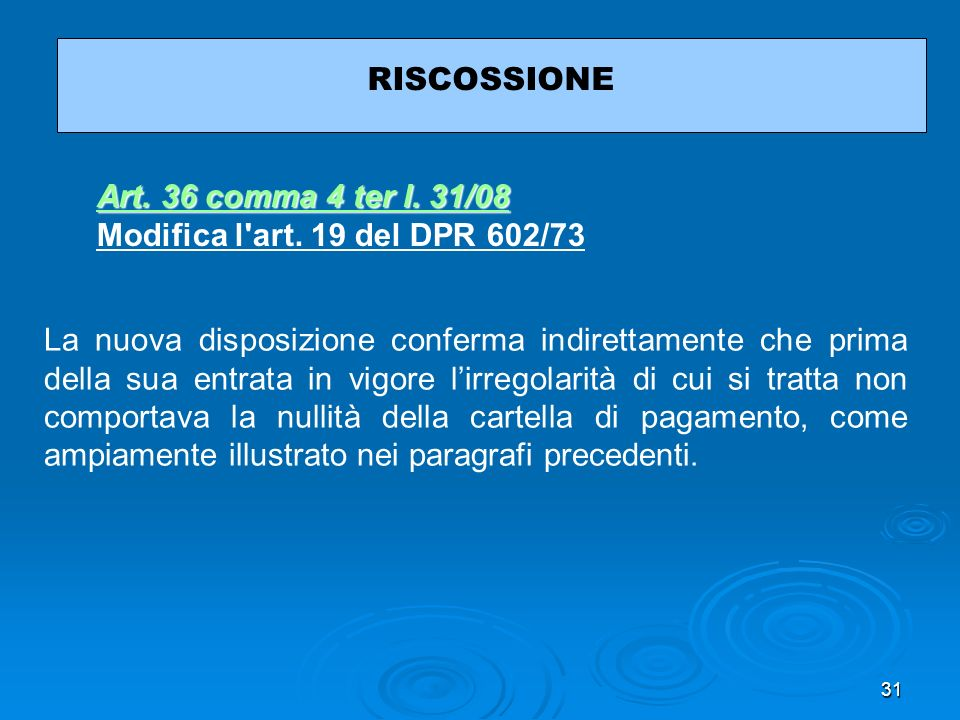 RISCOSSIONEArt. 36 comma 4 ter l. 31/08. Modifica l art. 19 del DPR 602/73.