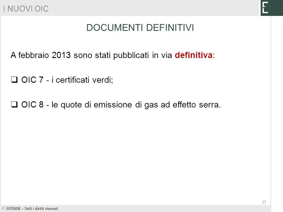 I NUOVI OIC DOCUMENTI DEFINITIVI. A febbraio 2013 sono stati pubblicati in via definitiva: OIC 7 - i certificati verdi;