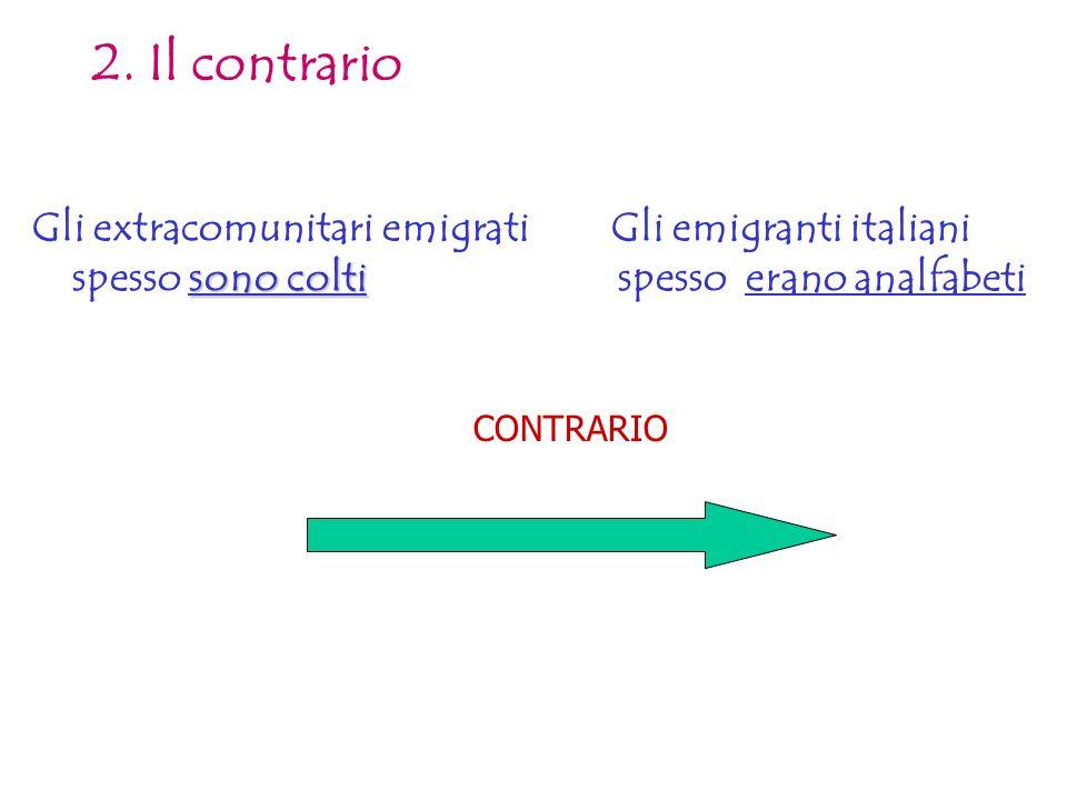 2. Il contrario Gli extracomunitari emigrati Gli emigranti italiani spesso sono colti spesso erano analfabeti.