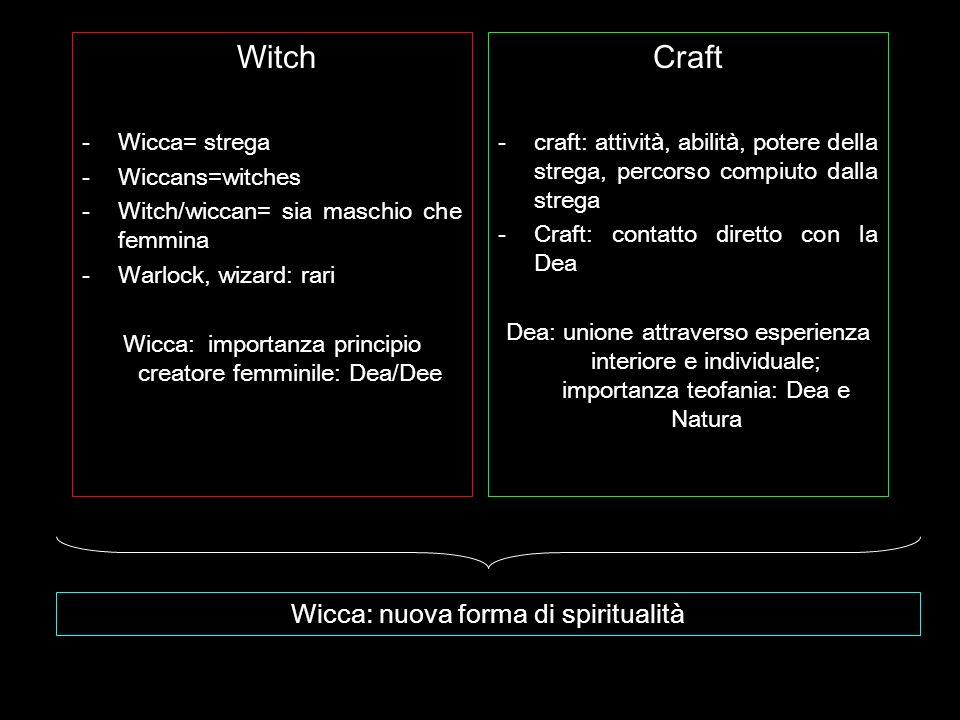Witch Craft Wicca: nuova forma di spiritualità Wicca= strega