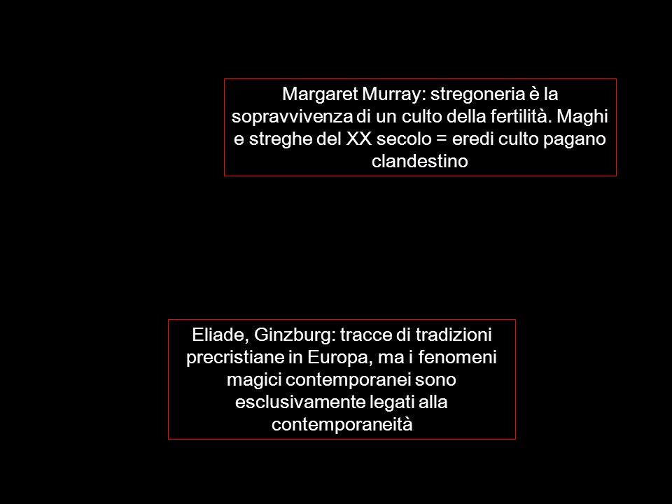 Margaret Murray: stregoneria è la sopravvivenza di un culto della fertilità. Maghi e streghe del XX secolo = eredi culto pagano clandestino