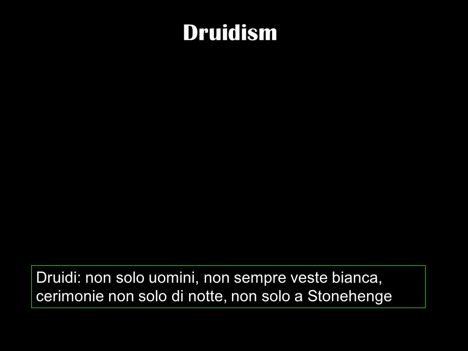 Druidism Druidi: non solo uomini, non sempre veste bianca, cerimonie non solo di notte, non solo a Stonehenge.